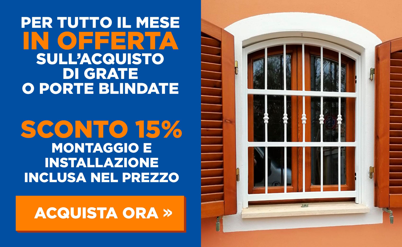 Per tutto il mese in offerta sull'acquisto di grate o porte blindate hai: - montaggio e installazione inclusa nel prezzo - Sconto 15% Acquista ora